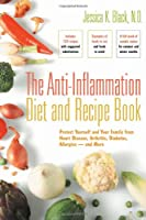 The Anti-Inflammation Diet and Recipe Book: Protect Yourself and Your Family from Heart Disease, Arthritis, Diabetes, Allergies - and More from Hunter House