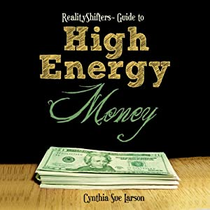 RealityShifters Guide to High Energy Money | [Cynthia Sue Larson]