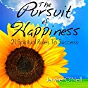 The Pursuit of Happiness: 21 Spiritual Rules to Success (       UNABRIDGED) by Jennifer O'Neill Narrated by Zehra Fazal