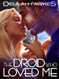 The Droid Who Loved Me (A Science Fiction Erotic Romance)
