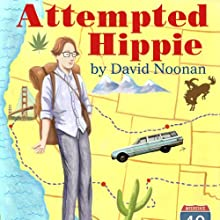 Attempted Hippie Audiobook by David Noonan Narrated by David Noonan