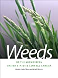 img - for Weeds of the Midwestern United States and Central Canada (Wormsloe Foundation Nature Book) book / textbook / text book