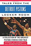 Tales from the Detroit Pistons Locker Room: A Collection of the Greatest Pistons Stories Ever Told (Tales from the Team)