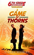 A GAME OF THORNS (6TH GRADE REVENGERS BOOK 3)