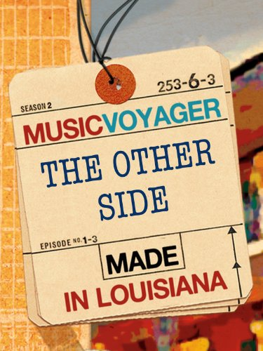 MUSIC VOYAGER Made in Louisiana: The Other Side