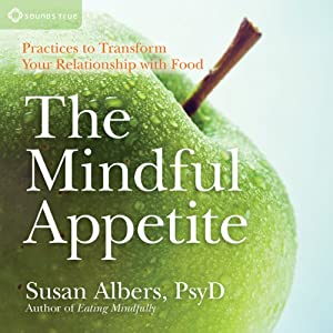The Mindful Appetite: Practices to Control Your Relationship With Foods | [Susan Albers]