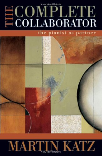 The Complete Collaborator: The Pianist as Partner