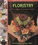 New Holland Professional: Floristry: The Complete Guide to Professional Results
