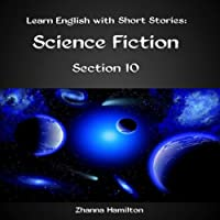 Learn English with Short Stories: Science Fiction - Section 10: Inspired by English (       UNABRIDGED) by Zhanna Hamilton Narrated by Sam Scholl