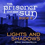 Lights and Shadows: The Prisoner and the Sun, Book 2 | Brad Magnarella