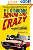 Driving Like Crazy: Thirty Years of Vehicular Hell-Bending, Celebrating America the Way It's Supposed To Be - With an Oil Well in Every Backyard, a ... of the Federal Reserve Mowing Our Lawn