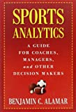 img - for By Benjamin C. Alamar Sports Analytics: A Guide for Coaches, Managers, and Other Decision Makers book / textbook / text book