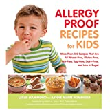 Allergy Proof Recipes for Kids: More Than 150 Recipes That are All Wheat-Free, Gluten-Free, Nut-Free, Egg-Free and Low in Sugar ~ Leslie Hammond