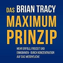 Das Maximum-Prinzip Hörbuch von Brian Tracy Gesprochen von: Susanne Grawe, Olaf Pessler, Markus Meuter