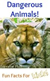Dangerous Animals!: Fun Facts for Kids