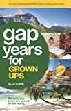 Susan Griffith Gap Years for Grown Ups: Because gap years are wasted on the young...