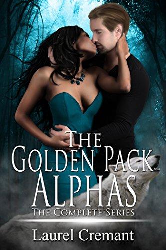 Laurel Cremant - The Golden Pack Alphas: The Complete Series
