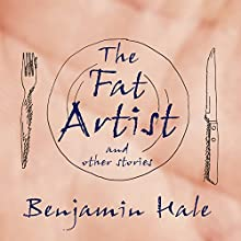 The Fat Artist and Other Stories Audiobook by Benjamin Hale Narrated by James Patrick Cronin