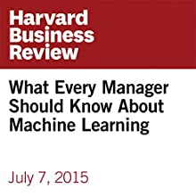 What Every Manager Should Know About Machine Learning Other by Mike Yeomans Narrated by Fleet Cooper