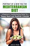 Portrait of a New You - The Mediterranean Diet: A Beginners Troubleshooting Guide to a Happy Heart and Healthier Lifestyle (Lower Risk of Heart Disease and Weight Loss)