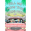 Tell Me How This Ends Well: A Novel Audiobook by David Samuel Levinson Narrated by Michael Goldstrom
