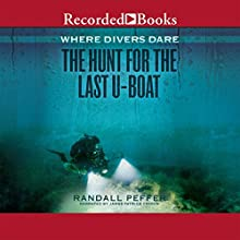 Where Divers Dare: The Hunt for the Last U-Boat Audiobook by Randall Peffer Narrated by James Patrick Cronin