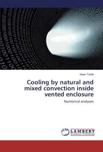 Cooling by natural and mixed convection inside vented enclosure: Numerical analyses PDF