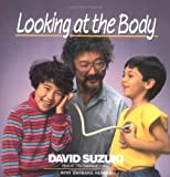Looking at the Body (0471540528) by Suzuki, David