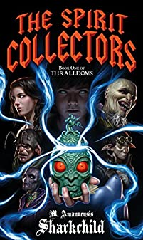 The Spirit Collectors by M. Amanuensis Sharkchild ebook deal