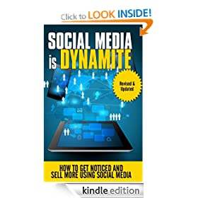 Social Media is Dynamite - How to Get Noticed and Sell More using Social Media
