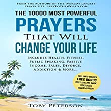 The 10000 Most Powerful Prayers That Will Change Your Life: Includes Life Changing Prayers for Health, Fitness, Public Speaking, Passive Income, Sales, Divorce, Addiction & More Audiobook by Toby Peterson, Jason Thomas Narrated by Denese Steele, John Gabriel, David Spector