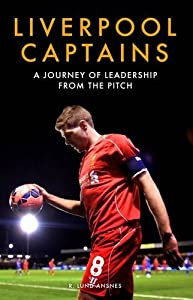Liverpool Captains : A Journey of Leadership from the Pitch from DE COUBERTIN BOOKS