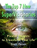 The Top 7 New SuperVisionaries: Pivotal Insights to Transform Your Life