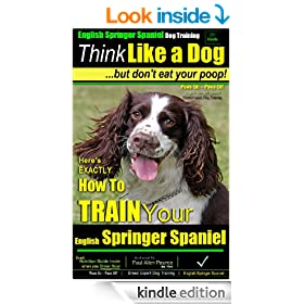 English Springer Spaniel A:Think Like a Dog, But Don't Eat Your Poop! | English Springer Spaniel Breed Expert Training: Here's Exactly How To Train Your English Springer Spaniel
