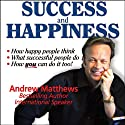 Success and Happiness  by Andrew Matthews Narrated by Andrew Matthews