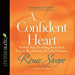 A Confident Heart: How to Stop Doubting Yourself and Live in the Security of God's Promises | Renee Swope,Lysa TerKeurst (foreword)