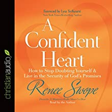 A Confident Heart: How to Stop Doubting Yourself and Live in the Security of God's Promises (       UNABRIDGED) by Renee Swope, Lysa TerKeurst (foreword) Narrated by Renee Swope