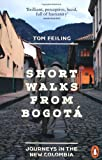 Tom Feiling Short Walks from Bogotá: Journeys in the new Colombia
