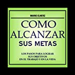 Como Alcanzar sus Metas [How to Achieve Your Goals] | Mario Elnerz