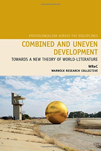 Combined and Uneven Development: Towards a New Theory of World-Literature (Postcolonialism Across the Disciplines)