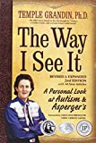 The Way I See It, Revised and Expanded 2nd Edition: A Personal Look at Autism and Asperger's (193527421X) by Grandin, Temple
