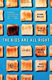 The Kids Are All Right: A Memoir [Paperback] [2010] Reprint Ed. Diana Welch, Liz Welch, Amanda Welch, Dan Welch