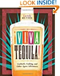 Viva Tequila!: Cocktails, Cooking, an...
