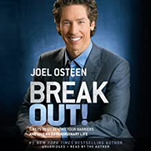 Break Out!: 5 Keys to Go Beyond Your Barriers and Live an Extraordinary Life (       UNABRIDGED) by Joel Osteen Narrated by Joel Osteen