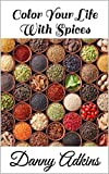 Color Your Life With Spices (English Edition)