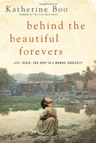 Behind the Beautiful Forevers: Life, Death, and Hope in a...