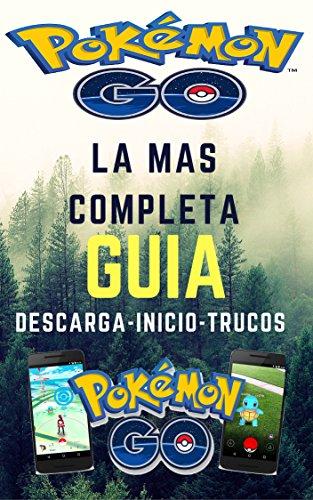 POKEMON GO: LA MAS COMPLETA GUIA