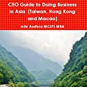 CEO Guide to Doing Business in Asia: Taiwan, Hong Kong and Macao Audiobook by Ade Asefeso MCIPS MBA Narrated by Dave Wright