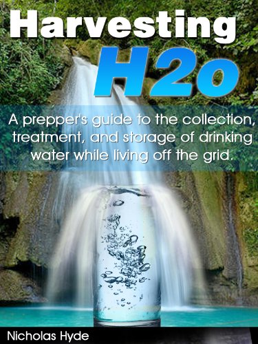 Nicholas Hyde - Harvesting H2o: A prepper's guide to the collection, treatment, and storage of drinking water while living off the grid. (English Edition)