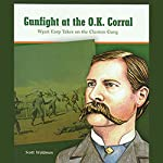 Gunfight at the O.K. Corral: Wyatt Earp Takes on the Clanton Gang: Great Moments in History | Scott Waldman